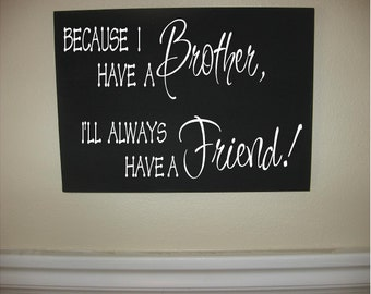 Custom Personalized Wooden sign-Because I Have A Brother I'll Always Have A Friend