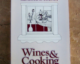 Wine and Cooking cookbook, Mendocino County Wine and Cooking, vintage cookbook, Wine and Food, Wines and Cooking vintage cookbook