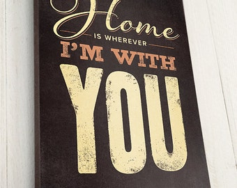 Home is wherever I'm with you sign,  Canvas gallery wrap, Premium Canvas wrapped on 1.5 inch stretcher bars