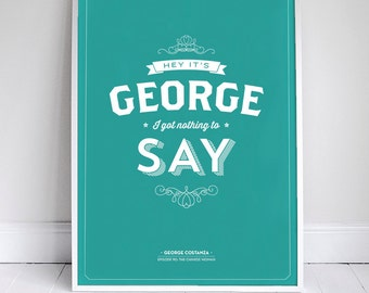 """Hey it's George, I got Nothing to Say - Seinfeld Quote - Typography - 11x17"""" - Decor"""