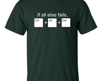 If all else fails use Ctrl Alt Del T shirt Funny Computer PC Break Fix Broke Reset Frozen Tee