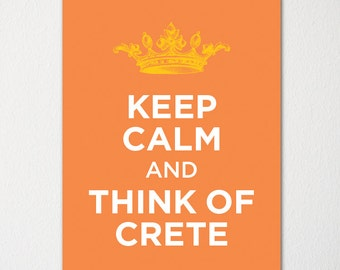 Keep Calm and Think of Crete - Any Location Available - Fine Art Print - Choice of Color - Purchase 3 and Receive 1 FREE