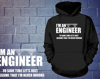 I'm An Engineer To Save Time Let's Just Assume That I'm Never Wrong Hoodie Engineer Sweatshirt Gift For Engineer