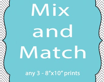 Mix & Match - Set of 3 8x10 Prints