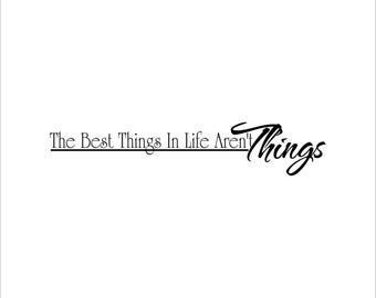 The best things in life aren't things  decal