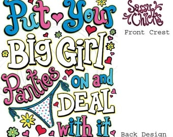 Put Your Big Girl Panties On And Deal With It, Sassy Chicks, New T-Shirt 405