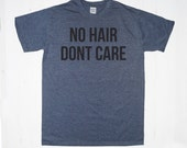 No Hair Dont Care TShirt Tee T-Shirt Mens Womens Unisex Gift Funny Humour