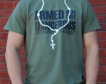 ARMED but Not DANGEROUS Catholic Rosary T-shirt - Army Green - ORIGINAL!!!