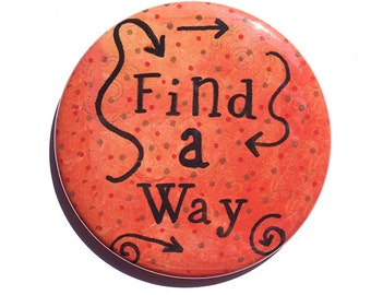 Find A Way Magnet, Pin or Mirror - pinback button, pocket mirror, fridge magnet, inspirational, positive affirmation, perseverance