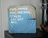 Some people feel the rain, others just get wet | painting on wood