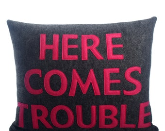 "HERE COMES TROUBLE -  recycled felt applique pillow 14"" x 18"" - more colors available"