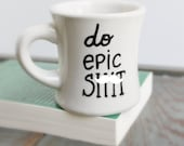 Funny Mug, coffee mug, tea cup, diner mug, Do Epic, black white, mature, gag gift, office gift, motivation, snarky, positivity, graduation
