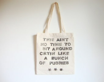 Quote Tote, This ain't no time to sit around cryin' like a bunch of pussies, Statement Tote Bag, Tote Bags with Saying, Best Tote Bag Ever