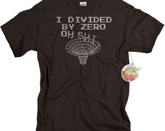 Geekery - I Divided By Zero - Geek Gifts T Shirt - Quantum Physics Gift - Space Shirts