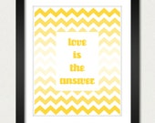 Ombre Chevron Poster - Love Is the Answer Ombre Love / Inspirational Poster - Geometric Print - Kitchen Wall Poster - 8x10 or 13x19 Poster