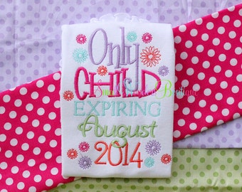 Only Child Expiring August 2014 Embroidered Shirt - Sibling Shirt - Big Sister Shirt - Birth Announcement