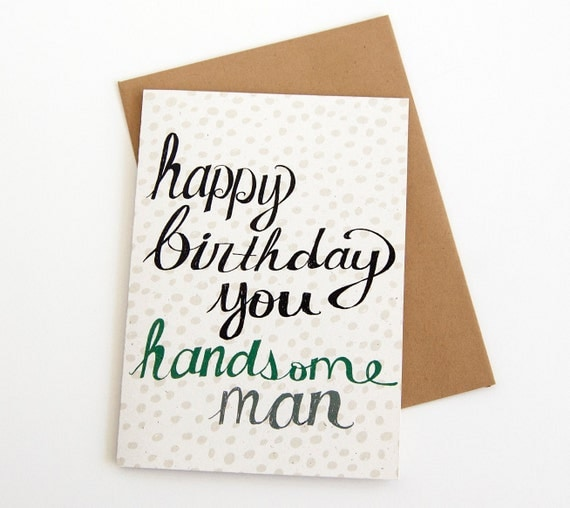 Birthday Card. Happy Birthday You Handsome Man. Hand By