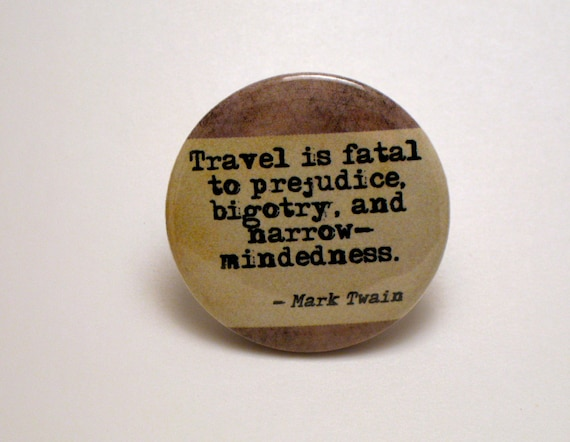 Travel is Fatal to Prejudice Bigotry and Narrow by ...