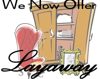 WE OFFER LAYAWAY - - - Pay as You Go
