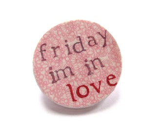 80s inspired pinback button 80's song lyrics Friday I'm in love TGIF