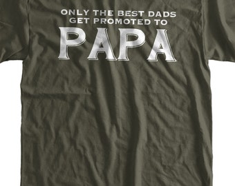 Funny Papa T-shirt New Baby Only The Best Dads Get Promoted To Papa T-shirt Gifts for Dad T-Shirt Tee Shirt Mens Ladies Womens Youth Kids