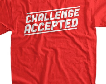 Challenge Accepted Tshirt Funny T-Shirt Tee Shirt Mens Womens Ladies Youth Kids Geek Funny
