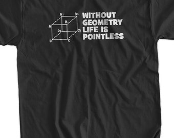 Without Geometry Life Is Pointless Screen Printed T-Shirt Tee Shirt T Shirt Mens Ladies Womens Youth Kids Funny Geek Science Math School