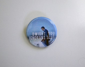 Dwight, You Ignorant Slut: The Office Michael Scott Quote Pinback Button, tv pin, tv show gift, gift pinback button