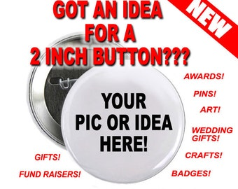 40 - 2 inch Button Custom Personalized Pinback