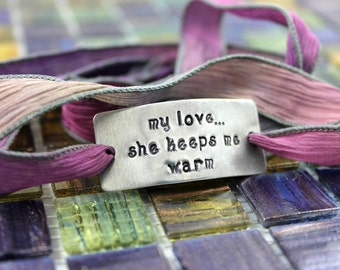 "Custom Silk Wrap Bracelet - ""My Love She Keeps Me Warm"" - Hand Stamped - Personalized - Hand Dyed Silk Ribbon -"