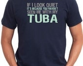 If I Look Quiet It's Because You Haven't Seen Me With My Tuba Instruments T-Shirt