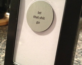 Quote | Magnet | Frame - Let That S* Go