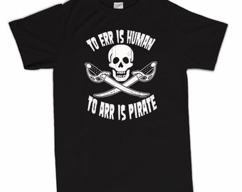 To Err Is Human To Arr Is Pirate T-Shirt Funny Pirate Skull and Swords Vintage Humor Tee Shirt Tshirt Mens Womens S-3XL Great Gift Idea