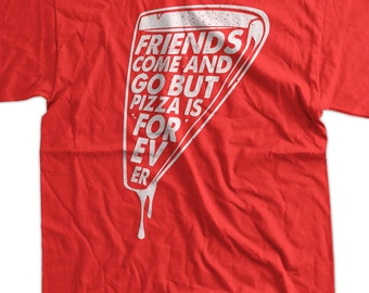 Funny Pizza Shirt - Friends come and go Pizza is forever T-shirt tee pork pig meat candy mens ladies youth