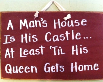 Man's house is castle at til queen gets home sign wood Trimble Crafts