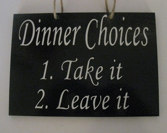 Dinner Choices Take it or Leave it funny wooden kitchen sign