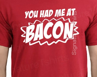 Bacon Mens T-shirt You Had Me At Bacon tshirt  womens funny food shirt Christmas Gift tee for him gift idea t-shirt funny bacon tee S - 2XL