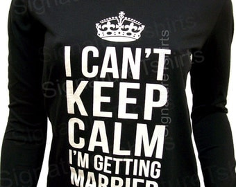 Wedding Gift I Can't Keep Calm I'm Getting Married T-shirt Sheer Jersey Scoop Neck Women's T-shirt Valentine's Day Long Sleeve Bride gift