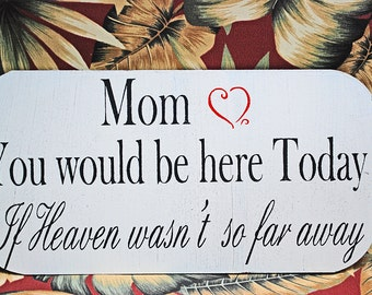 Wedding sign MOM or DAD You would be here Today 15x7 Memorial Sign