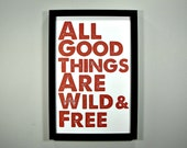 All Good Things Are Wild And Free - FRAMED Print - 11x17