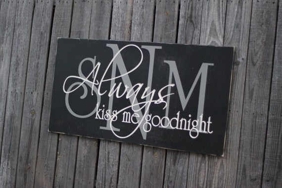MONOGRAM Always Kiss Me Goodnight with engraved lettering - Hang over your bed (S-004c)