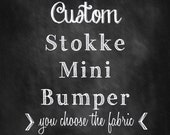 Custom Stokke Mini Bumper - You Choose The Fabric
