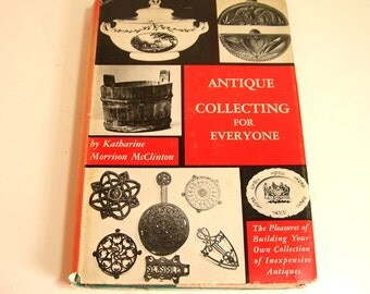 Antique Collecting For Everyone By Katherine Morrison McClinton Vintage Book