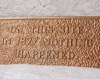 Cast Iron Sign/ Wall Decor Nothing Happened Sign 1897/Painted in Hammered Copper