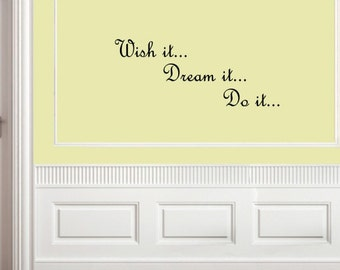 Vinyl wall words quotes and sayings #0972 Wish it... dream it... do it...