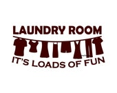 Laundry Room Loads of Fun - Wall Decal - Vinyl Wall Decals, Wall Decor, Signage, Wall Stickers, Wall Quotes, Laundry Decal, Laundry Decor