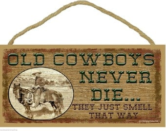 """Old COWBOYS Never Die They Just Smell That Way Western SIGN Rustic Lodge Cabin Ranch Decor 5"""" x 10"""" Plaque"""