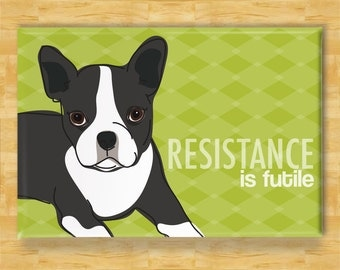 Boston Terrier Magnet - Resistance is Futile - Boston Terrier Gifts Dog Fridge Refrigerator Magnets