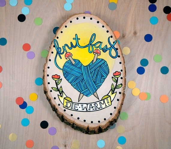knit fast - die warm / original quirky painting on wood slice / wall decor / craft room