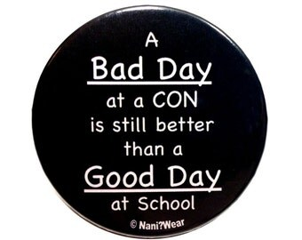 Anime Button 2-Inch - Bad Day at  Con is Better than a Good Day at School
